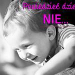 """Moje rodzicielstwo bliskości – mówienie """"nie"""""""