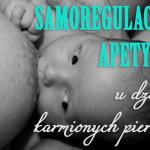 Jak często karmić piersią? O samoregulacji apetytu u niemowląt