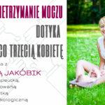 Nietrzymanie moczu dotyka co trzecią kobietę | Rozmowa z Anną Jakóbik